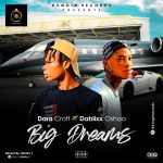 Dara Croft ft. Dablixx Oshaa – Big Dreams