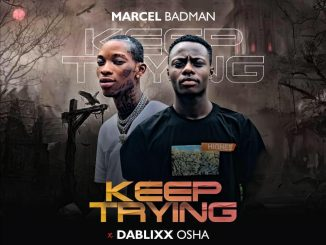 Marcel Badman ft. Dablixx Oshaa – Keep Trying