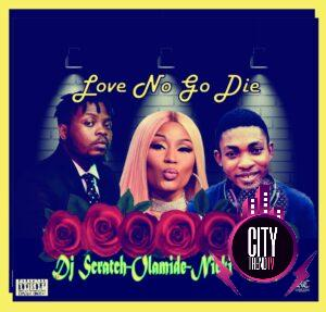 Olamide x Nicki Minaj x DJ Scratch – Love No Go Die