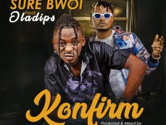 Sure Bwoi ft. Oladips – Konfirm