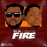 Big AY ft. Mighty Kay – Fire