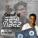DJ Bee Dot – Sound Of Seyi Vibez Mixtape