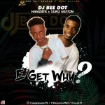 DJ Bee Dot x Hamzata x Suru Nation – E Get Why Mix