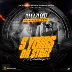 DJ Eazi007 – 5 Years On Stage Part 1 & 2 Mix