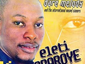 Download Evang. Dr Dare Melody – Eleti Gbaroye Complete