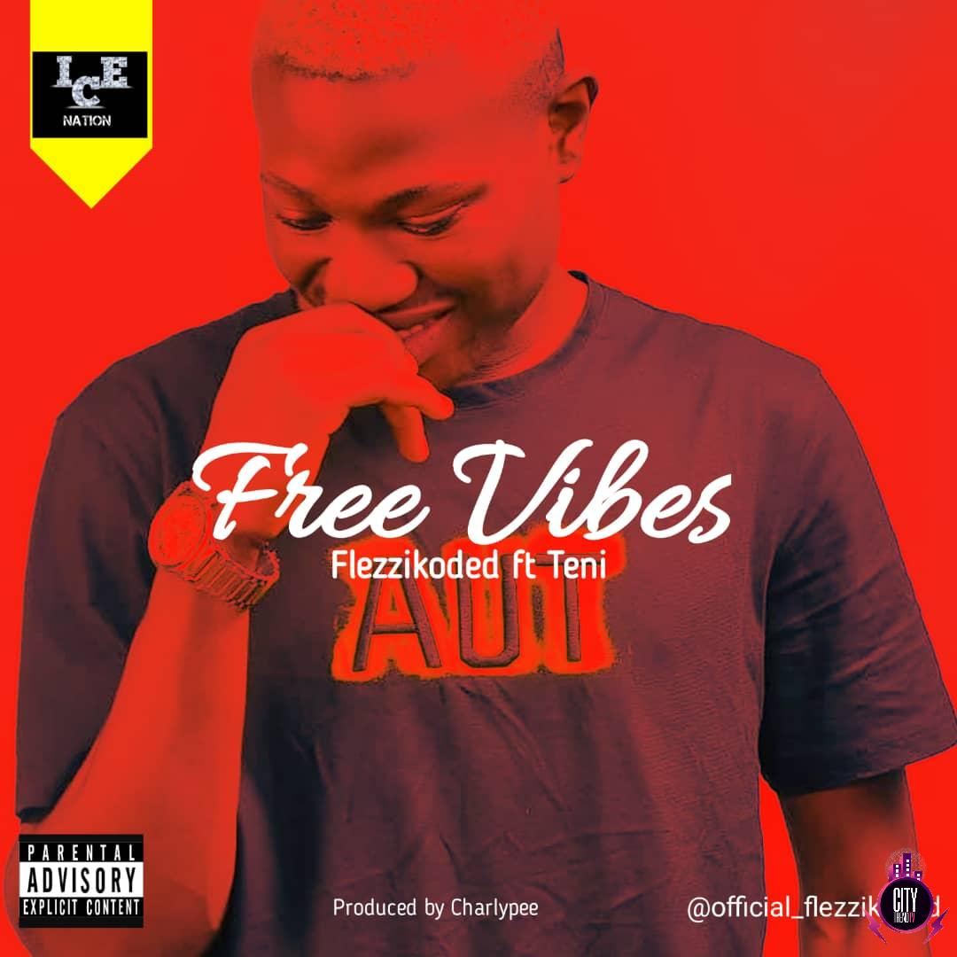 Flezzikoded ft. Teni – Free Vibes Prod. Charlypee