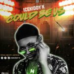 Icekiddy K – Could Be Us