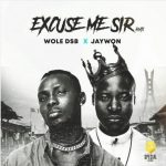 Wole DSB – Excuse Me Sir (Remix) ft. Jaywon