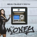 Aaron O' Blacks & Dremo – My Money