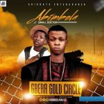 Abimbola ft. Small Doctor – Gbera Gold Circle
