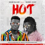 Acme Blaze – Hot ft. Barry Jhay