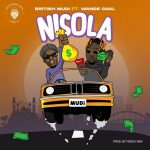 British Mudi – Nisola ft. Wande Coal