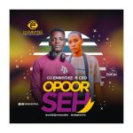 DJ Emmydee ft. CEO – Opor Seh (M&M by Omega)