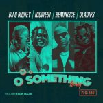 DJ G Money ft. Reminisce x Idowest & Oladips – Oo Something (Remix)