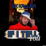 Dk Kallifa – If I Tell You