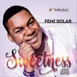Download Femi Solar – Sweetness (Complete Album)