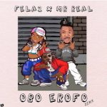 Fela 2 ft. Mr Real – Obo Erofo 2.0 + Video