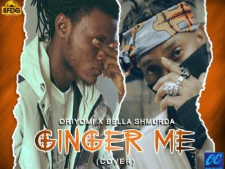 Oriyomi ft. Bella Shmurda – Ginger Me Cover