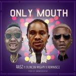 Rasz – Only Mouth ft. Duncan Mighty & Reminisce