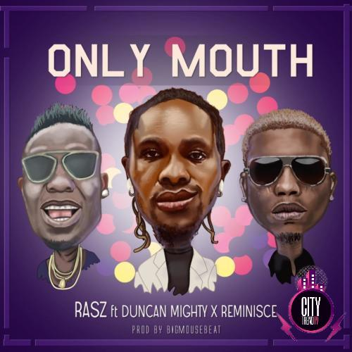 Rasz – Only Mouth ft. Duncan Mighty Reminisce