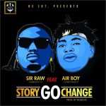 Sir Raw ft. Airboy – Story Go Change