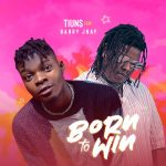 Tiuns ft. Barry Jhay – Born To Win