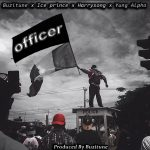 Buzitune, Ice Prince, Yung Alpha & Harrysong – Officer