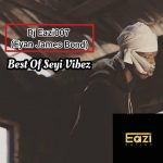 DJ Eazi007 – Best Of Seyi Vibez Mix