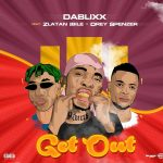 Dablixx Oosha ft. Zlatan Ibile & Drey Spencer – Get Out