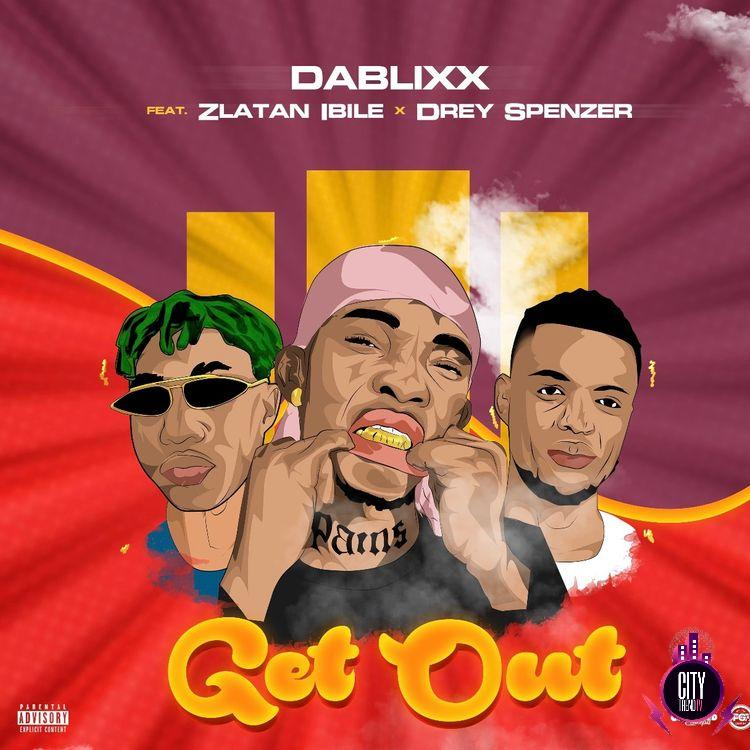 Dablixx Oosha ft. Zlatan Ibile Drey Spencer – Get Out