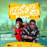 Bozliwin ft. OluwaCoded – God No Go Shame Us