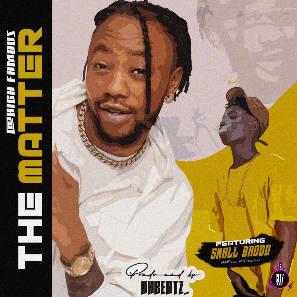 Highfamous ft. Small Baddo – The Matter