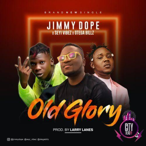 JimmyDope ft. Seyi Vibez Otega – Old Glory