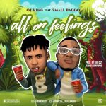 OT KinG – All On Feelings ft. Small Baddo