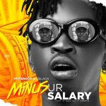 Papisnoop ft. C Blvck – Minus Ur Salary