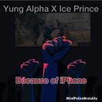 Yung Alpha x Ice Prince – Because Of Iphone (#EndSars)