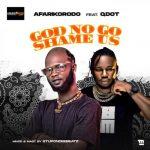 Afarikorodo ft. Qdot – God No Go Shame Us