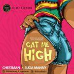 Chestman ft. Suga Manny – Gat Me High (Prod. Aj Afrobank)