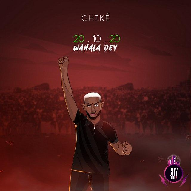 Chike – 20.10.20 Wahala Dey
