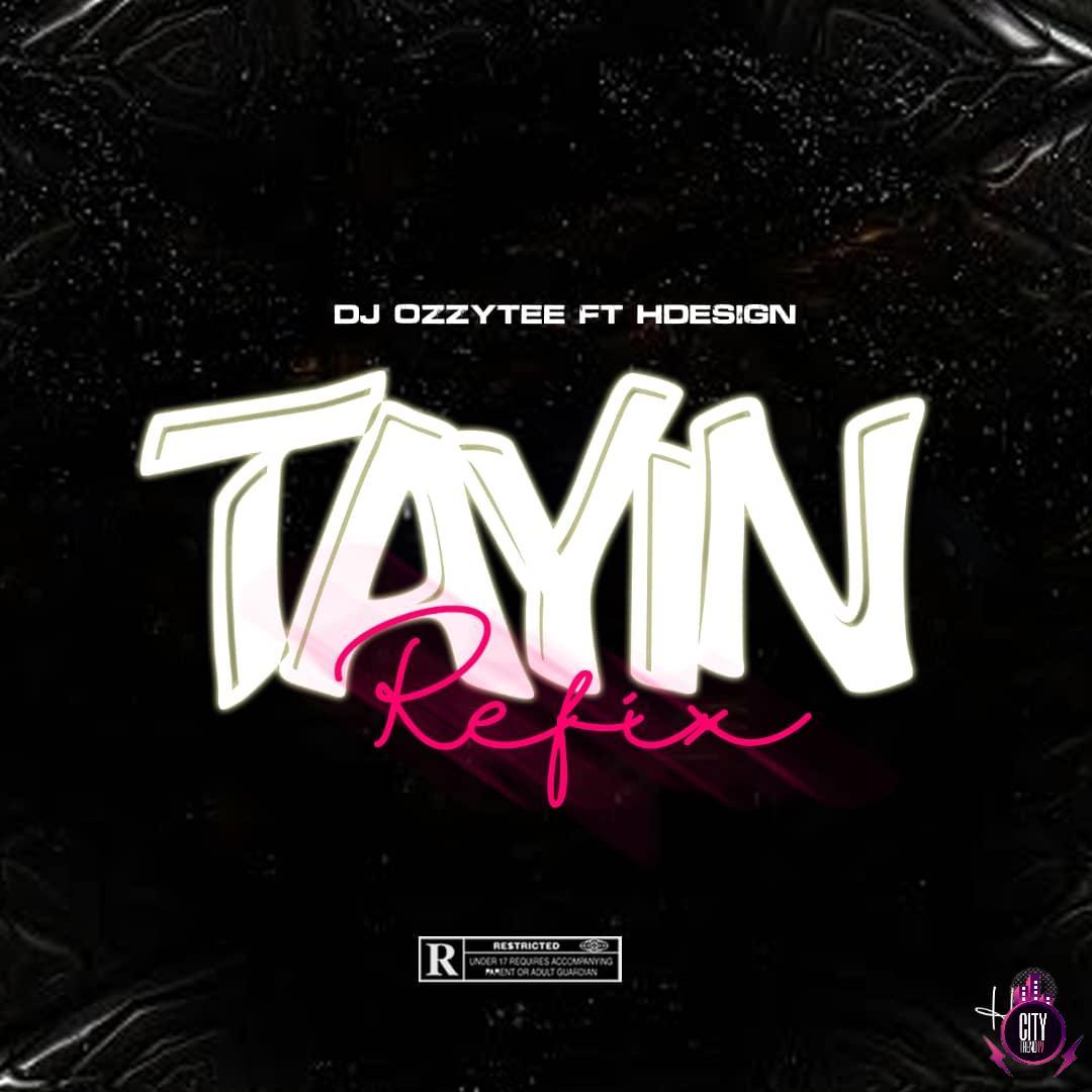 DJ Ozzytee ft. H Design — Tayin Refix