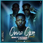 Dannex ft. Seriki & Dotman – Omo Ope (Cover)
