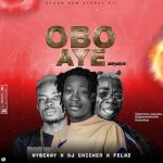 Hybekay ft. DJ Chicken x Fela2 – Obo Aye (Remix)