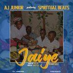AJ Junior ft. Spiritual Beat – Jaiye (Chop Life)