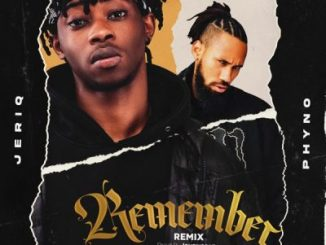 JeriQ ft. Phyno – Remember Remix