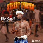 Mr Sweet – Street Prayer Prod. Monte Teazer