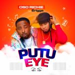 Oso Richie ft. Erigga – Putu Eye