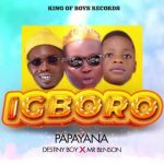 Papayana – Igboro ft. Destiny Boy & Mr Benson