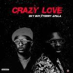 Skyboy ft. Terry Apala – Crazy Love