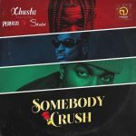 Xbusta – Sombody Crush (Remix) ft. Peruzzi & Skiibii