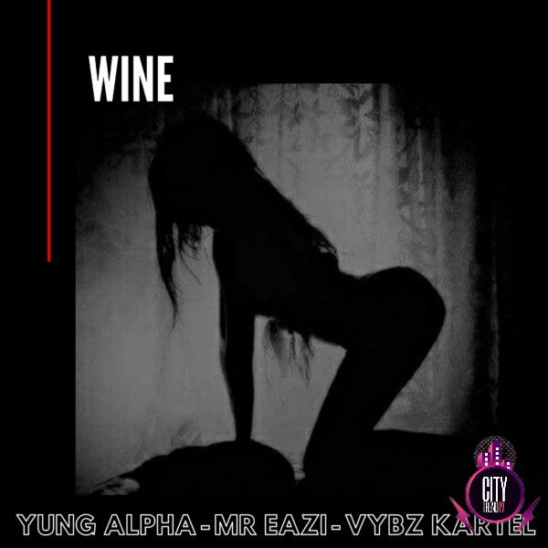 Yung Alpha Mr Eazi Vybz Kartel – WINE